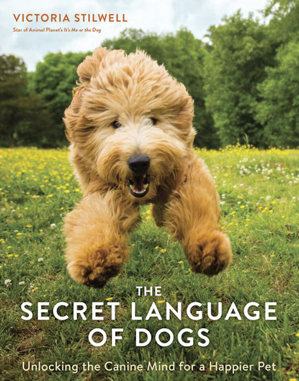 The Secret Language of Dogs by Victoria Stilwell.
