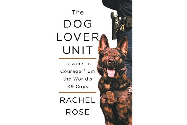 The Dog Lover Unit: Lessons in Courage from the World's K9 Cops.