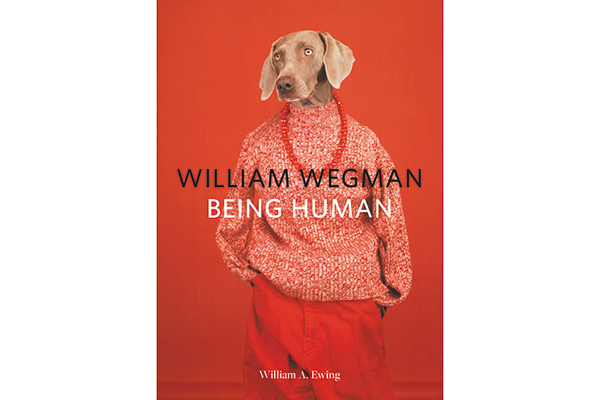 William Wegman: Being Human | By William A. Ewing