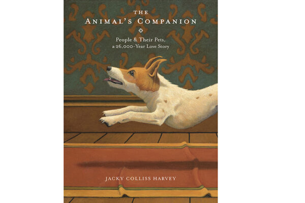 The Animal's Companion: People & Their Pets, a 26,000-Year Love Story by Jacky Colliss Harvey